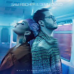 Sam Fischer & Demi Lovato - What Other People Say