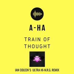 A-hA - TrainOfThought Ultra - Ian Coleen´s HI - N.R.G.Remix