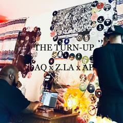 The Turn Up - AQ x Z.LA x AP