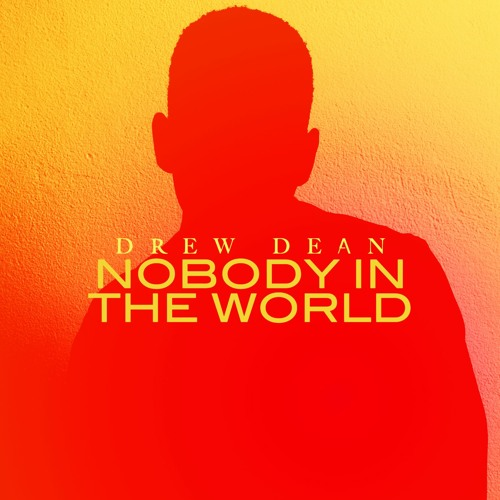Drew Dean - Nobody In The World