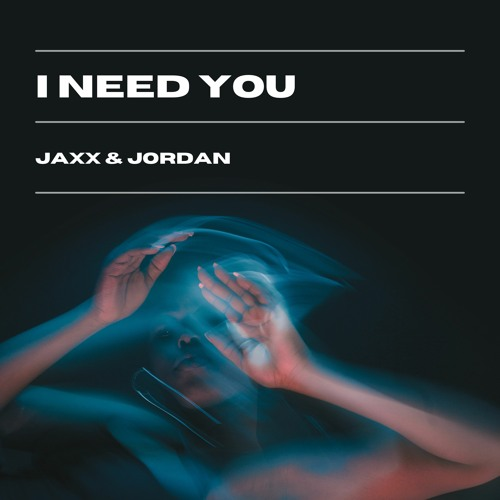 Jaxx & Jordan - I Need You (Original Mix)