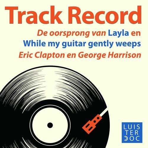 Track Record: De oorsprong van Layla en While my guitar gently weeps