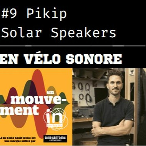 Episode 9: avec l'équipe Pikip Solar Speakers en vélo sonore