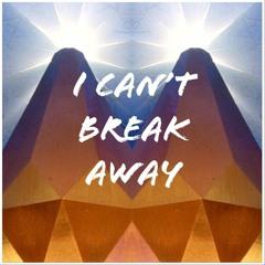 I Can't [break Away]