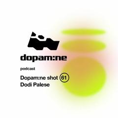 Dopam:ne Shot 61 - Dodi Palese
