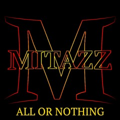 Mitazz - All Or Nothing