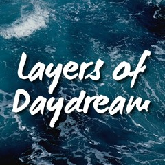 Layers Of Daydream