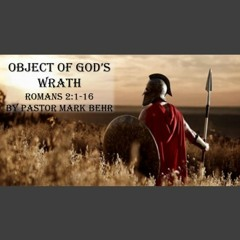 """""""Object Of God's Wrath"""" By Pastor Mark Behr"""