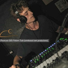 Phonicast 020: Pattern Tusk (unreleased own productions)