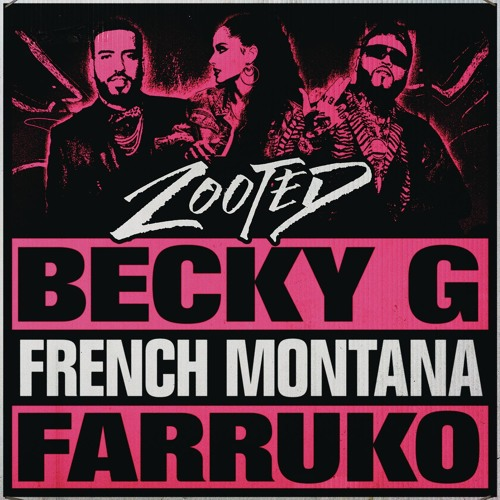 Becky G feat. French Montana & Farruko - Zooted