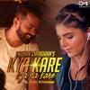 Kya Kare Kya Na Kare (feat. Ashi Khanna)