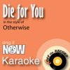 Die for You (In the Style of Otherwise) [Karaoke Version]