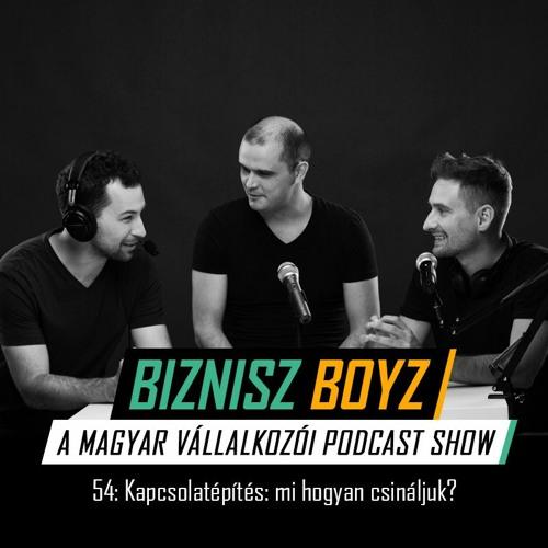 54. Kapcsolatépítés: mi hogyan csináljuk? | Biznisz Boyz Podcast