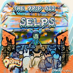 The Drip 011 :: Selps