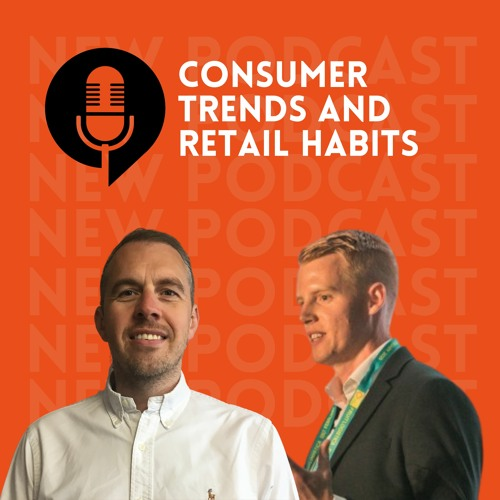 Ep. 06- Consumer trends and retail habits