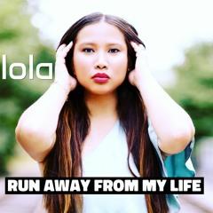 Run Away From My Life