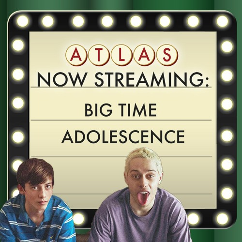 Big Time Adolescence - Atlas: Now Streaming Episode 60