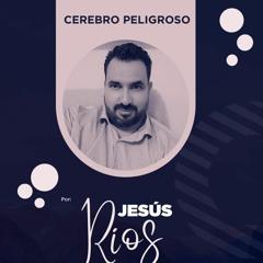 Cerebro Peligroso - Jesús Ríos