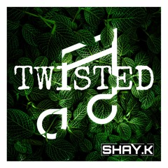 TWISTED - SHAY.K REMIX