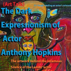 (Art Talk) Anthony Hopkin's Memories, in Expressionism - Part 1