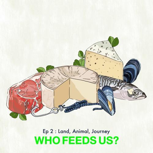 """""""Who feeds us?"""" Episode 2: Land, animal, journey"""