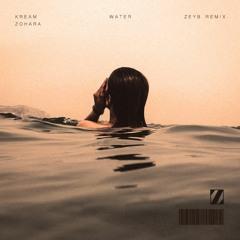KREAM - Water (feat. ZOHARA) [ZEYB Remix]
