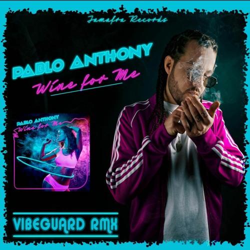 Pablo Anthony - Wine For Me [Vibeguard Remix]