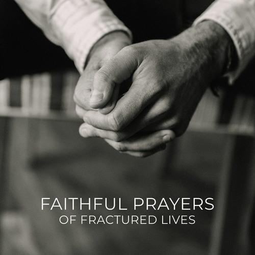 Faithful Prayers Of Fractured Lives Part 1