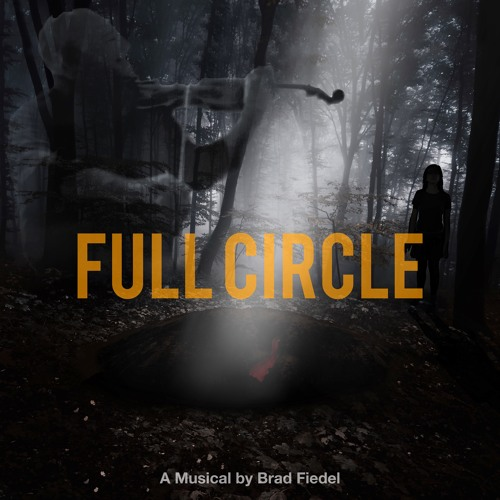 FULL CIRCLE a Musical By Brad Fiedel
