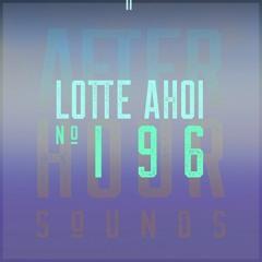 Lotte Ahoi presents Afterhour Sounds Podcast Nr. 196