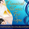 Classical Music For Spa: Meditation, Tai Chi & Relaxation