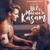 Download Dil Ko Maine Di Kasam | Amaal M Ft.Arijit S,Kumaar | Asim R,Himanshi K| Bhushan K |Arvindr K Mp3