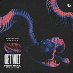 Viperactive & Say Word - Get Wet (ft. Atak)