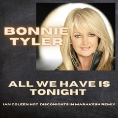 BONNIE TYLER - All we have is tonight ( Ian Coleen Hot Disconights in Marakesh Remix )