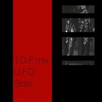 T.O.P mix: U.F.O State