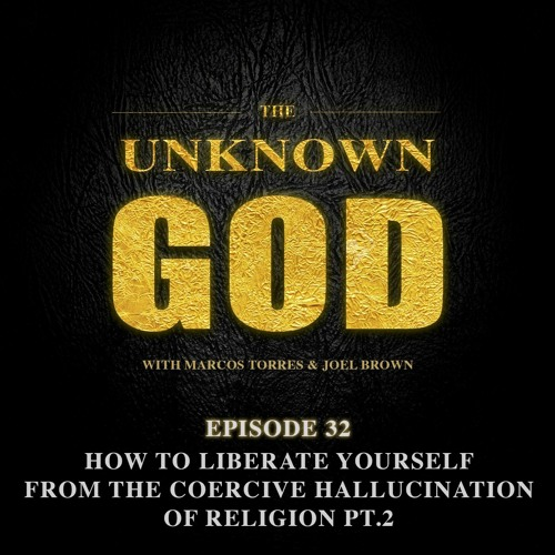 How To Liberate Yourself From The Coercive Hallucination Of Religion PART 2