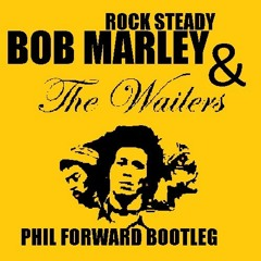 Bob Marley - Rock Steady (Phil Forward Bootleg)
