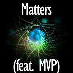 Matters (feat. MVP)