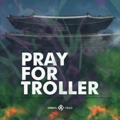 Springhead - Pray For Troller