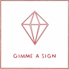 Gimme A Sign
