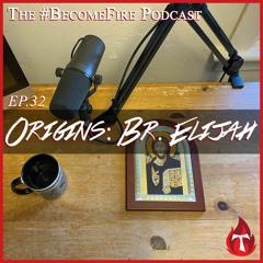 Origins Part 5 - Br. Elijah - Become Fire Podcast Ep #32