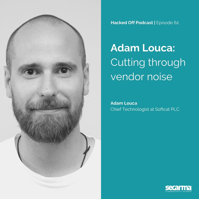 062. Adam Louca: Cutting Through Vendor Noise