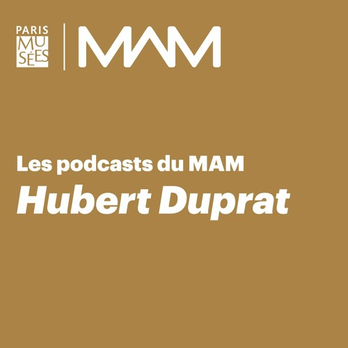 MAM | Les podcasts du MAM | Hubert Duprat