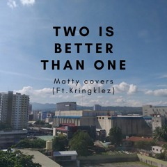 Two Is Better Than One - Boys Like Girls (Cover by Matty and Kring)
