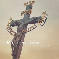My Kingdom Is Not Of This World