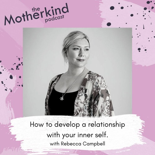 How to develop a relationship with your inner self with Rebecca Campbell