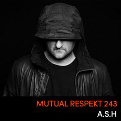 Mutual Respekt 243: A.S.H