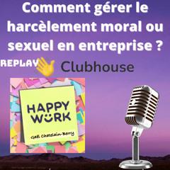#325 - Débat Clubhouse : comment gérer le harcèlement moral ou sexuel en entreprise ?