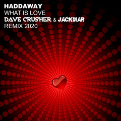 Haddaway - What Is Love (Dave Crusher & Jackmar Remix 2020) Free Download