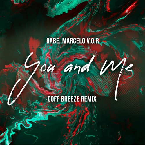 Gabe E Marcello V.O.R. - You And Me (Coff Breeze Remix)